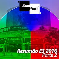 http://www.gamesphera.com.br/2016/06/zonapixel-resumao-e3-2016-segundo-mega.html