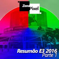 http://www.gamesphera.com.br/2016/06/zonapixel-resumao-e3-2016-destaques-do.html